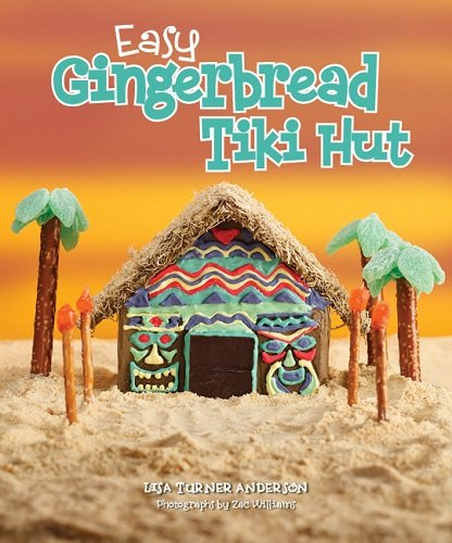 Easy Gingerbread Tiki Hut by [Anderson, Lisa Turner]
