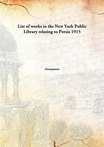 Read Online List of works in the New York Public Library relating to Persia 1915 [Hardcover] ebook