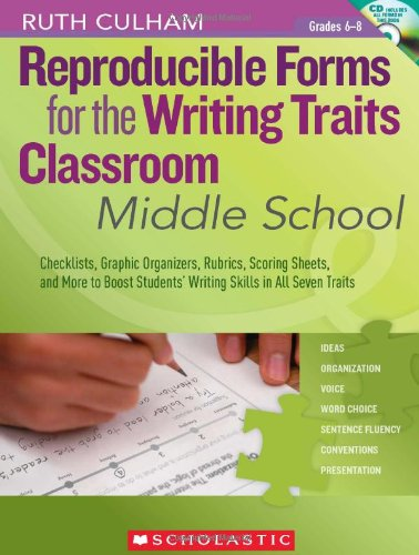 Reproducible Forms for the Writing Traits Classroom: Middle School: Checklists, Graphic Organizers, Rubrics, Scoring Sheets, and More to Boost Students' Writing Skills in All Seven Traits ()