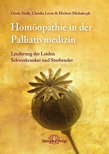 Homöopathie in der Palliativmedizin: Linderung der Leiden Schwerkranker und Sterbender