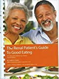 img - for The Renal Patient's Guide to Good Eating: A Cookbook for Patients by a Patient by Judith Curtis book / textbook / text book