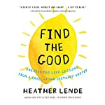 Find the Good: Unexpected Life Lessons From a Small-Town Obituary Writer | Heather Lende
