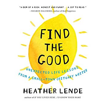 Amazon com: Find the Good: Unexpected Life Lessons From a