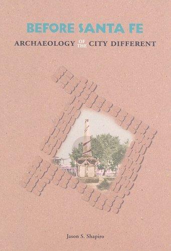 Before Santa Fe: Archaeology of the City Different Jason S. Shapiro