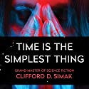 Time Is the Simplest Thing Audiobook by Clifford Simak Narrated by Matthew Boston