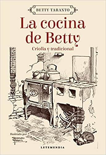 La cocina de Betty. Criolla y tradicional (Spanish Edition): Betty Taranto, LETEMENDIA, Rodolfo Ramos: 9789871316571: Amazon.com: Books