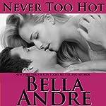 Never Too Hot | Bella Andre