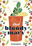 img - for The Bloody Mary: The Lore and Legend of a Cocktail Classic, with Recipes for Brunch and Beyond book / textbook / text book