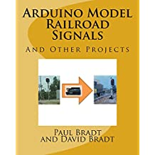 Arduino Model Railroad Signals: And Other Projects
