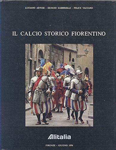 Il Calcio Storico fiorentino The Historic Florentine Football - Italian/French/Partial English ()