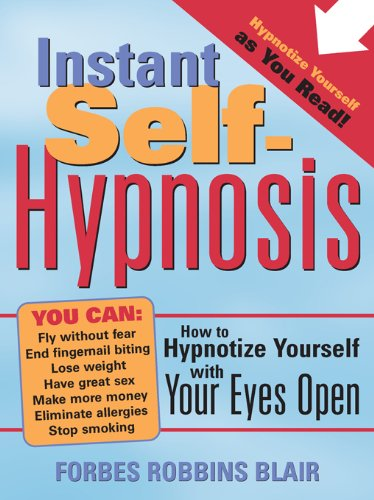 Instant Self-Hypnosis: How to Hypnotize Yourself with Your Eyes Open