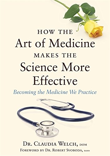 Download How the Art of Medicine Makes the Science More Effective: Becoming the Medicine We Practice Pdf
