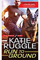Run to Ground (Rocky Mountain K9 Unit Book 1) Kindle Edition