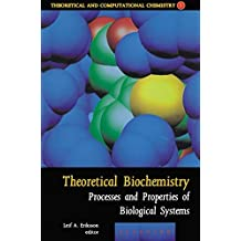 Theoretical Biochemistry: Processes and Properties of Biological Systems (Theoretical and Computational Chemistry)