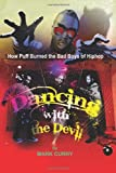 Dancing With the Devil: How Puff Burned the Bad Boys of Hip-Hop