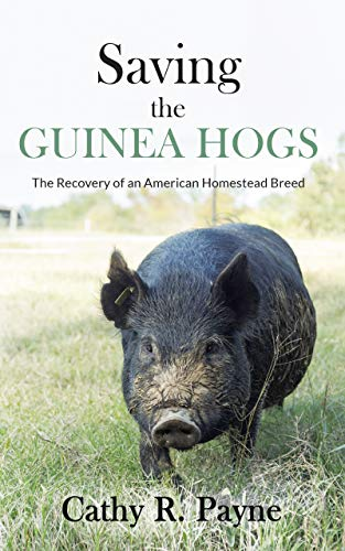 Saving the Guinea Hogs: The Recovery of an American Homestead Breed by [Payne, Cathy R.]