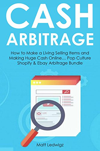 Cash Arbitrage: How to Make a Living Selling Items and Making Huge Cash Online… Pop Culture Shopify  Ebay Arbitrage Bundle