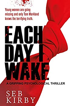 Each Day I Wake: A gripping psychological thriller: UK Edition by [Kirby, Seb]