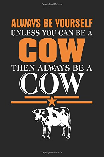 Always Be Yourself Unless You Can Be A Cow Then Always Be A Cow: Journals With Quotes (notebook, journal, diary)