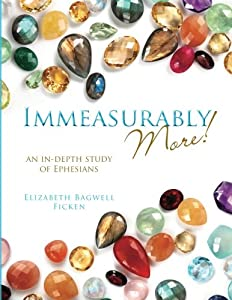 Immeasurably More!: An in-depth study of Ephesians