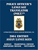 Police Officer's Language Translator : (POLT) 2004 Edition - Asian Languages, Police Language Resources, 1412023637