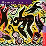 Higher Octave Is ... World Fusion