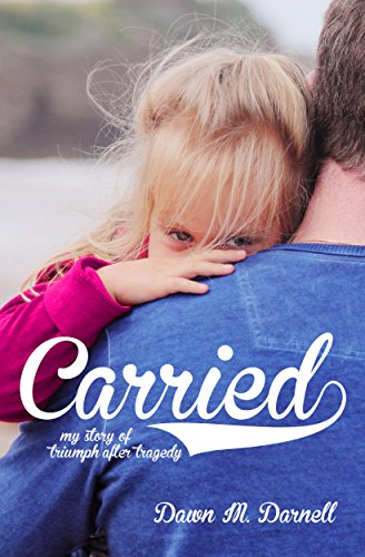 Carried: My Story of Triumph After Tragedy (Make Each Day A Story Worth Telling)