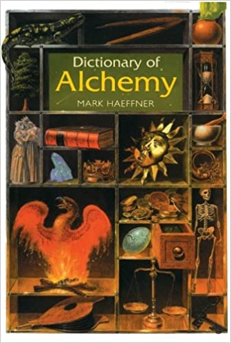 Dictionary Of Alchemy From Maria Prophetessa To Isaac Newton Mark