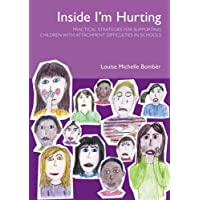 Inside I'm Hurting: Practical Strategies for Supporting Children with Attachment Difficulties in Schools