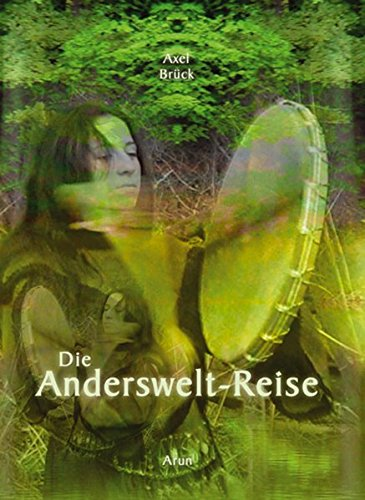 Die Anderswelt-Reise. Praxisbuch Schamanische Reise. Taschenbuch – 30. November 2010 Axel Brück Arun 393558184X Esoterik