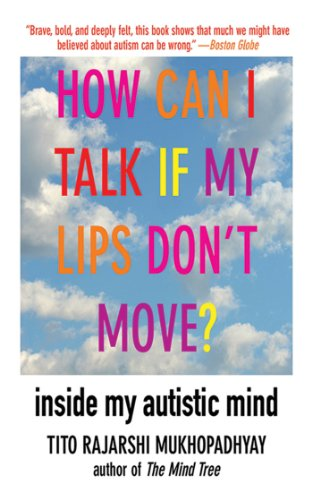 How Can I Talk If My Lips Don't Move?: Inside My Autistic Mind (By Alternative Move)