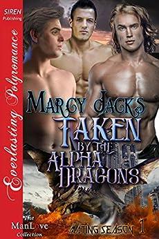 Taken by the Alpha Dragons [Mating Season 1] (Siren Publishing Everlasting Polyromance) by [Jacks, Marcy]