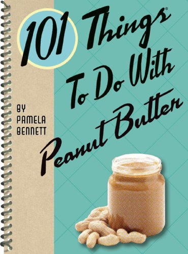 Peanut Butter Cookbook - 101 Things to Do with Peanut Butter