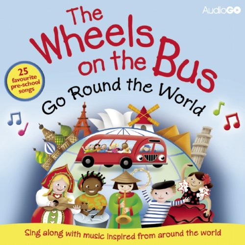 The Wheels on the Bus Go Round the World: Sing Along with Music Inspired by Cultures Around the World (BBC Audio)