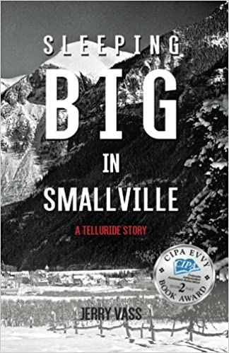 Front cover for the book Sleeping Big in Smallville: A Telluride Story by Jerry Vass