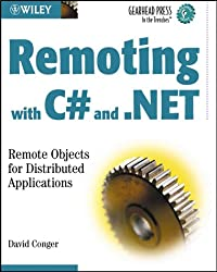 Remoting with C# and .NET: Remote Objects for Distributed Applications (Gearhead Press--In the Trenches)