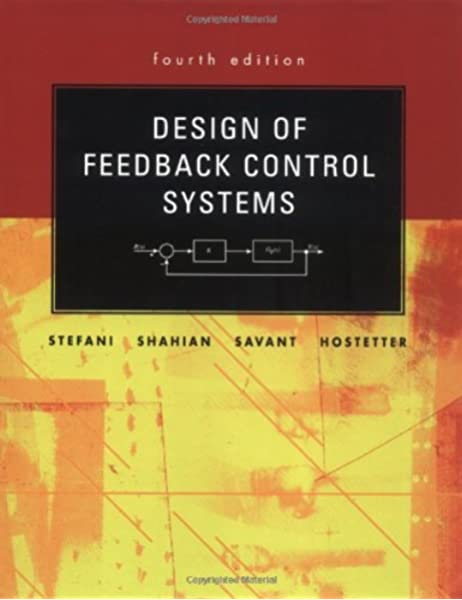 Design Of Feedback Control Systems Oxford Series In Electrical And Computer Engineering Raymond T Stefani Bahram Shahian Clement J Savant Gene H Hostetter 9780195142495 Amazon Com Books