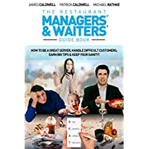 The Restaurant Managers' and Waiters' Guide Book: How to be a Great Server, Handle Difficult Customers, Earn Big Tips & Keep Your Sanity!
