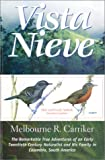 Vista Nieve : The Remarkable True Adventures of an Early Twentieth Century Naturalist and His Family in Colombia, South America, Carriker, Melbourne Romaine, 0966548523