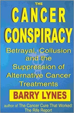The Cancer Conspiracy: Betrayal, Collusion and the Suppression of