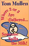 Where Two or Three Are Gathered, Someone Spills the Milk, Tom Mullen, 0913408956
