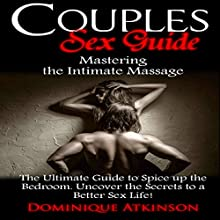 Couples Sex Guide: Mastering the Intimate Massage Audiobook by Dominique Atkinson Narrated by Amelia Murphy