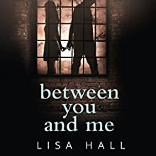 Between You and Me: A psychological thriller with a twist you won't see coming Audiobook by Lisa Hall Narrated by Jessica Ball