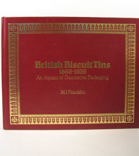 British Biscuit Tins, 1868-1939: An Aspect of Decorative - Tin Collectable Biscuits