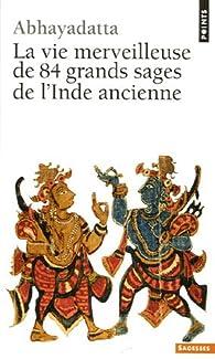 La vie merveilleuse de 84 grands sages de l'Inde ancienne par  Abhayadatta