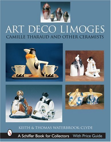 Art Deco Limoges: Camille Tharaud And Other Ceramists (Schiffer Book for Collectors)