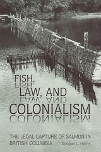 Fish, Law, and Colonialism: The Legal Capture of Salmon in British Columbia