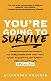 You're Going to Survive: True stories about adversity, rejection, defeat, terrible bosses, online trolls, 1-star Yelp reviews, and other soul-crushing experiences—and how to get through it