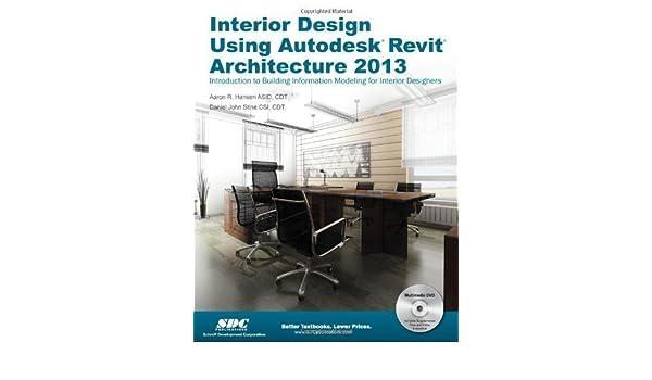 Interior Design Using Autodesk Revit Architecture 2013 By Daniel John Stine Aaron Hansen Pap DVD Edition Perfect2012 Amazon Books