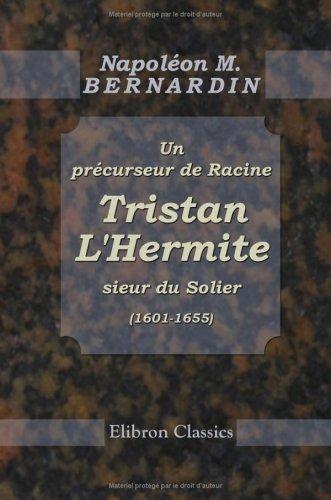 Un précurseur de Racine, Tristan L'Hermite, sieur du Solier (1601-1655). Sa famille, sa vie, ses oeuvres (French Edition) PDF